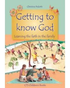 Getting to Know God: Learning the Faith in the Family
